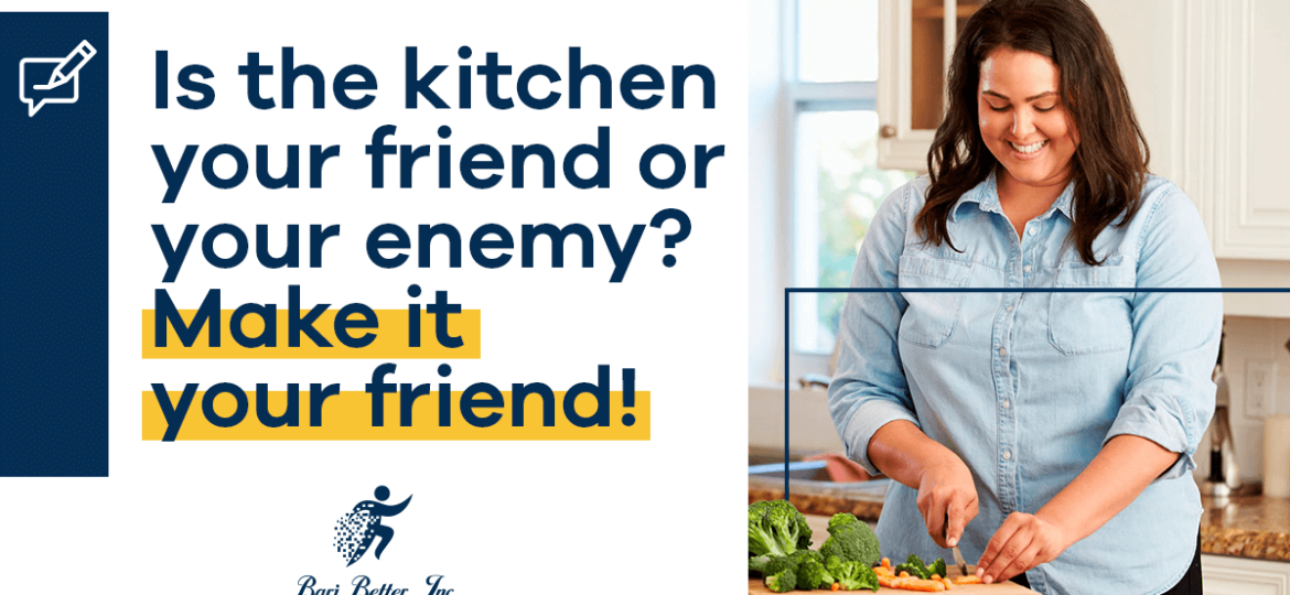 Is the Kitchen your friend or your enemy?